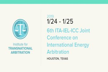 A Changing Landscape for International Energy Arbitration: A Report from the 6th Annual ITA-ICC-IEL Joint Conference
